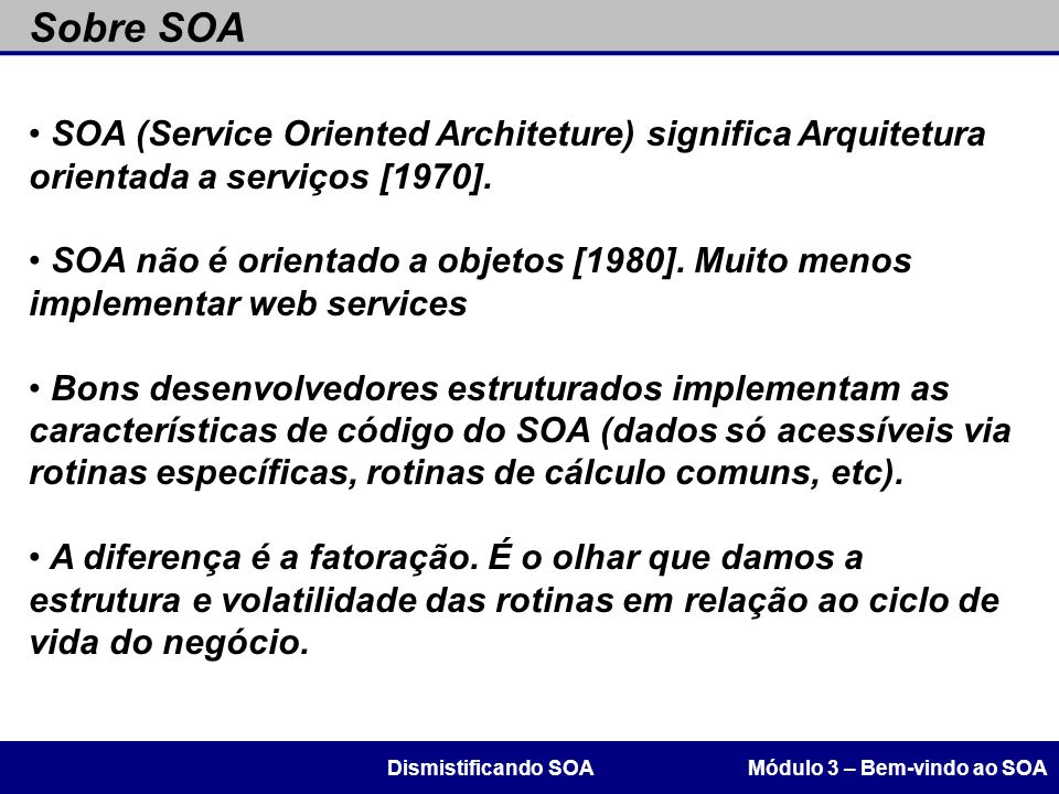 Sobre SOA SOA (Service Oriented Architeture) significa Arquitetura orientada a serviços [1970].